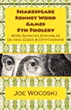 Shakespeare Sonnet Word Games 5th Foolery: Word Searches Scrambles and Cryptograms (Shakespeare Sonnet Word Games Foolery) (Volume 5)