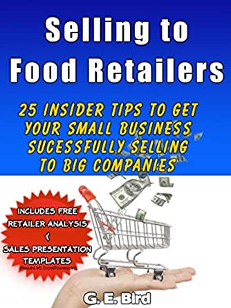 Amazon Com Selling To Food Retailers 25 Insider Tips To