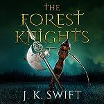 The Forest Knights Box Set   J. K. Swift