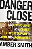 img - for Danger Close: My Epic Journey as a Combat Helicopter Pilot in Iraq and Afghanistan book / textbook / text book