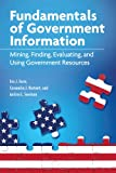 Fundamentals of Government Information: Mining, Finding, Evaluating, and Using Government Resources