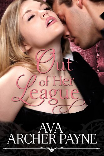Out Of Her League, An Erotic Romance by Ava Archer Payne