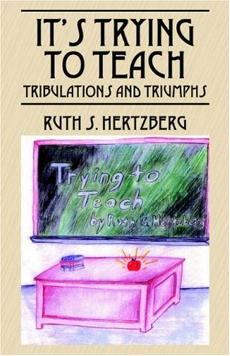 It's Trying to Teach: Tribulations and Triumphs