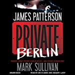 Private Berlin (       UNABRIDGED) by James Patterson, Mark Sullivan Narrated by January LaVoy, Ari Fliakos