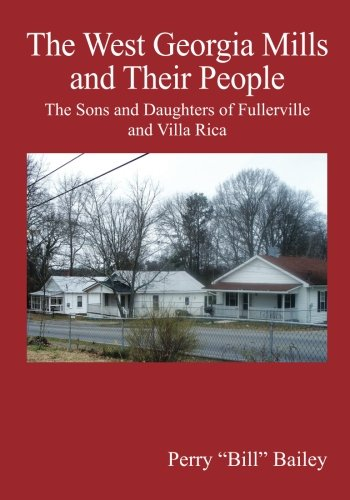 The West Georgia Mills and Their People: The Sons and Daughters of Fullerville and Villa Rica
