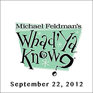 Whad'Ya Know?, September 22, 2012 Radio/TV Program