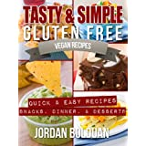 "Tasty & Simple Gluten Free Vegan Recipes- ""Quick & Easy Recipes- Snacks, Dinner, & Desserts"" ~ Jordan Bolduan"