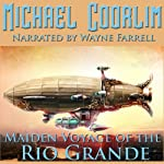 Maiden Voyage of the Rio Grande: Galvanic Century (       UNABRIDGED) by Michael Coorlim Narrated by Wayne Farrell