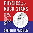 Physics for Rock Stars: Making the Laws of the Universe Work for You (       UNABRIDGED) by Christine McKinley Narrated by Tavia Gilbert