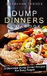 Dump Dinners Cookbook 1: 30 Delicious...