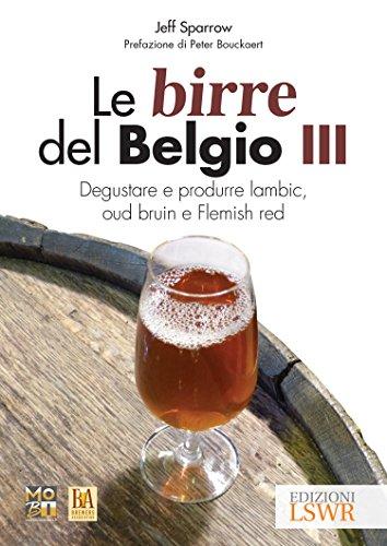 le-birre-del-belgio-degustare-e-produrre-lambic-oud-bruin-e-flemish-red-3-grandi-passioni