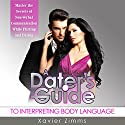 A Dater's Guide to Interpreting Body Language: Master the Secrets of Non-Verbal Communication While Flirting & Dating (       UNABRIDGED) by Xavier Zimms Narrated by Erin B. Lillis