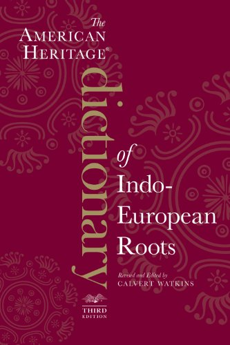 The American Heritage Dictionary of Indo-European Roots,...