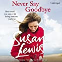Never Say Goodbye (       UNABRIDGED) by Susan Lewis Narrated by Julia Franklin