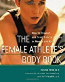 The Female Athlete's Body Book : How to Prevent and Treat Sports Injuries in Women and Girls