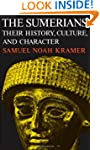 The Sumerians: Their History, Culture...