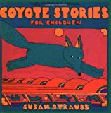 Coyote Stories for Children: Tales from Native America (0941831620) by Susan Strauss