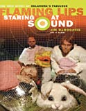 img - for Staring at Sound: The True Story of Oklahoma's Fabulous Flaming Lips book / textbook / text book