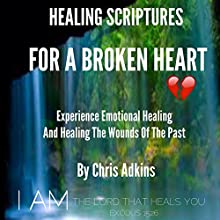 Healing Scriptures for a Broken Heart: Experience Emotional Healing and Healing the Wounds of the Past (       UNABRIDGED) by Chris Adkins Narrated by Michael Pauley