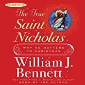 The True Saint Nicholas: Why He Matters to Christmas | [William J. Bennett]