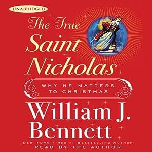 The True Saint Nicholas: Why He Matters to Christmas | [William J. Bennett]