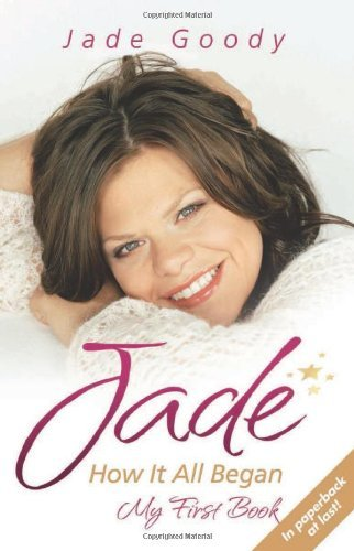 Jade: How It All Began - My First Book by Jade Goody (5-May-2009) Paperback