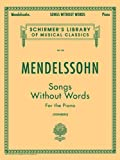 Mendelssohn: Songs Without Words for the Piano (Schirmer's Library of Musical Classics Vol  58)