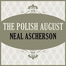 The Polish August (       UNABRIDGED) by Neal Ascherson Narrated by Steven Hoye