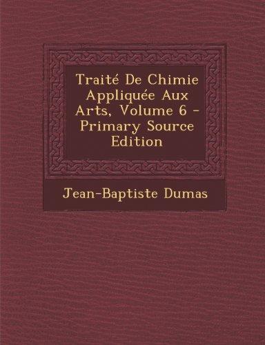 Traite de Chimie Appliquee Aux Arts, Volume 6