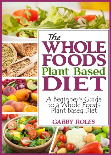 The Basics: Your Guide to a Whole Food Plant-Based Vegan Diet