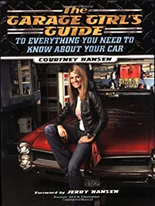 The Garage Girl's Guide to Everything You Need to Know About Your Car by Cumberland House Publishing