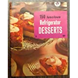 150 Luscious Refrigerator Desserts (Culinary Arts Institute)