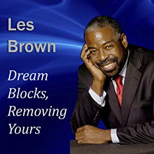 Dream Blocks, Removing Yours | [Les Brown]