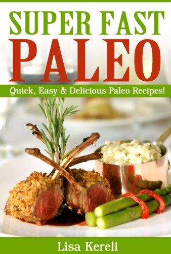 Free Kindle Book : Super Fast Paleo Quick, Easy & Delicious Paleo Recipes!