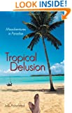 Tropical Delusion: Misadventures In Paradise