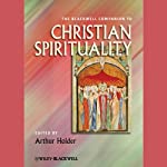 The Blackwell Companion to Christian Spirituality | Arthur Holder