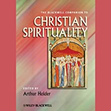 The Blackwell Companion to Christian Spirituality (       UNABRIDGED) by Arthur Holder Narrated by Jason Huggins, Marcella Rose Sciotto