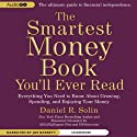 The Smartest Money Book You'll Ever Read: Everything You Need to Know About Growing, Spending, and Enjoying Your Money (       UNABRIDGED) by Daniel R. Solin Narrated by Joe Barrett