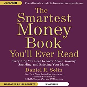 The Smartest Money Book You'll Ever Read: Everything You Need to Know About Growing, Spending, and Enjoying Your Money | [Daniel R. Solin]
