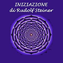 Iniziazione Audiobook by Rudolf Steiner Narrated by Silvia Cecchini