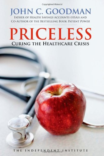 Priceless: Curing the Healthcare Crisis (Independent Studies in Political Economy)