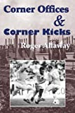 img - for Corner Offices & Corner Kicks by Roger Allaway (2009) Paperback book / textbook / text book