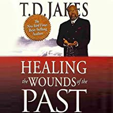 Healing the Wounds of the Past (       UNABRIDGED) by T. D. Jakes Narrated by Mirron Willis