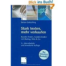 Stark texten, mehr verkaufen: Kunden finden, Kunden binden mit Mailing, Web & Co.