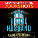 The House Husband Audiobook by James Patterson, Duane Swierczynski Narrated by Fred Berman