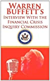 Warren Buffetts Interview With the Financial Crisis Inquiry Commission (FCIC)