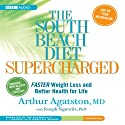 The South Beach Diet Supercharged: Faster Weight Loss and Better Health for Life (       UNABRIDGED) by Arthur Agatston, Joseph Signorile Narrated by L. J. Ganser