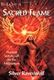 To Light A Sacred Flame: Practical Witchcraft for the Millenium (RavenWolf To Series) (1567187218) by RavenWolf, Silver
