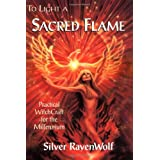 To Light A Sacred Flame: Practical Witchcraft for the Millennium (RavenWolf To Series) ~ Silver Ravenwolf