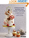 Chocolate Modeling Cake Toppers: 101...